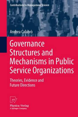 Governance Structures and Mechanisms in Public Service Organizations: Theories, Evidence and Future Directions - Contributions to Management Science (Paperback)