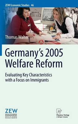 Germany's 2005 Welfare Reform: Evaluating Key Characteristics with a Focus on Immigrants - ZEW Economic Studies 46 (Hardback)