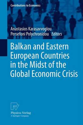 Balkan and Eastern European Countries in the Midst of the Global Economic Crisis - Contributions to Economics (Paperback)
