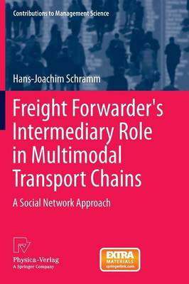 Freight Forwarder's Intermediary Role in Multimodal Transport Chains: A Social Network Approach - Contributions to Management Science (Paperback)