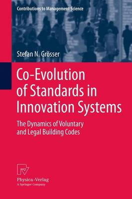 Co-Evolution of Standards in Innovation Systems: The Dynamics of Voluntary and Legal Building Codes - Contributions to Management Science (Paperback)