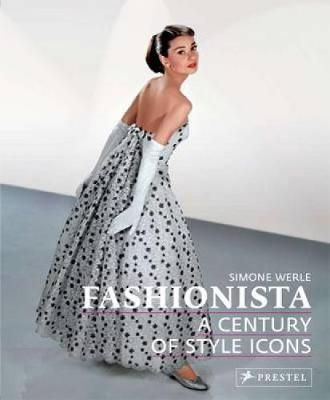 Fashionista: A Century of Style Icons (Hardback)