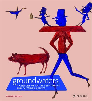 Groundwaters: A Century of Art by Self-Taught and Outsider Artists (Hardback)