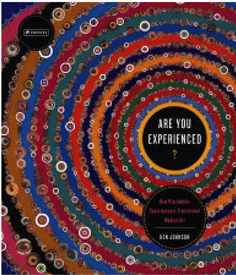 Are You Experienced?: How Psychedelic Consciousness Transformed Modern Art (Hardback)