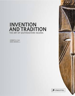 Invention and Tradition: The Art of Southeastern Nigeria (Hardback)