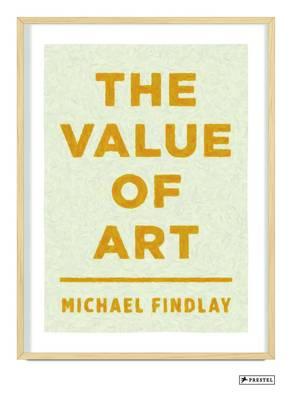 The Value of Art: Money, Power, Beauty (Hardback)