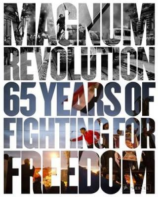 Magnum Revolution: 65 Years of Fighting for Freedom (Hardback)