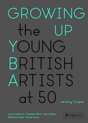 Growing Up: The Young British Artists at 50 (Hardback)
