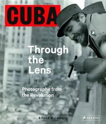 Cuba Through the Lens: The Revolution Photographs (Hardback)