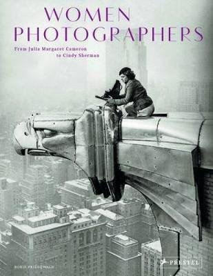 Women Photographers: From Julia Margaret Cameron to Cindy Sherman (Hardback)