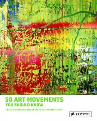50 Art Movements You Should Know: From Impressionism to Performance Art - 50 You Should Know (Hardback)