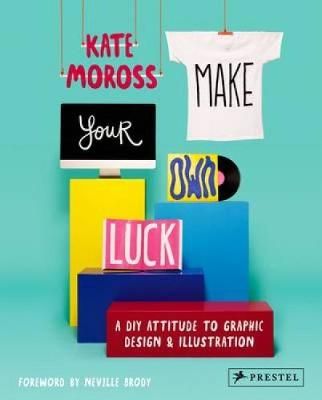 Make Your Own Luck: A DIY Attitude to Graphic Design and Illustration (Paperback)
