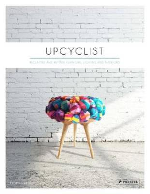 Upcyclist: Reclaimed and Remade Furniture, Lighting and Interiors (Hardback)