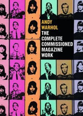 Andy Warhol: The Complete Commissioned Magazine Work (Hardback)