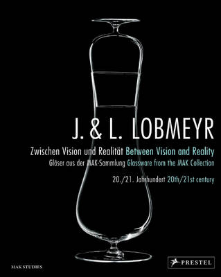 J. & L. Lobmeyr: Between Vision and Reality: Glassware from the MAK Collection (Hardback)
