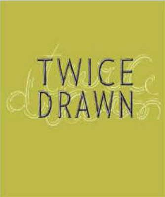 Twice Drawn: Modern and Contemporary Drawings in Context (Hardback)
