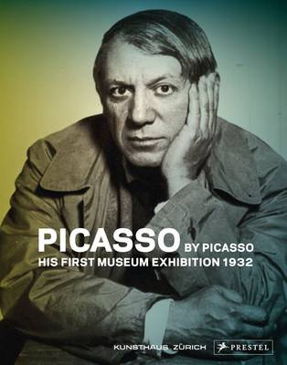 Picasso by Picasso: His First Museum Exhibition 1932 (Hardback)