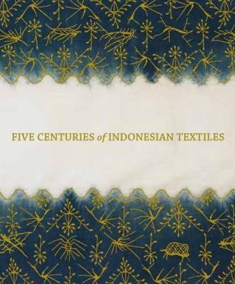 Five Centuries of Indonesian Textiles (Hardback)
