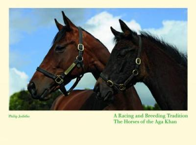 A Racing and Breeding Tradition: The Horses of the Aga Khan (Hardback)