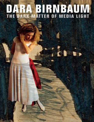 Dara Birnbaum: The Dark Matter of Media Light (Hardback)