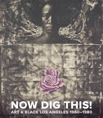 Now Dig This!: Art & Black Los Angeles, 1960-1980 (Hardback)