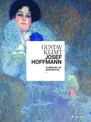 Gustav Klimt/Josef Hoffmann: Pioneers of Modernism (Hardback)