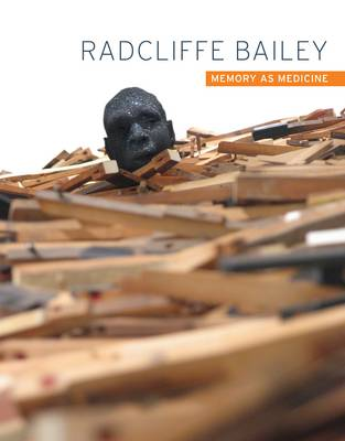 Radcliffe Bailey: Memory As Medicine (Hardback)