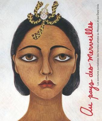 Au Pays Des Merveilles: Les Aventures Surrealistes Des Femmes Artistes Au Mexique Et Aux Etats-Unis (Hardback)
