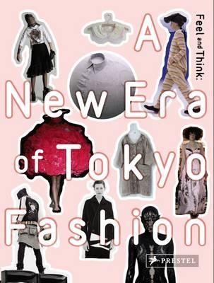 Feel and Think: A New Era of Tokyo Fashion (Hardback)