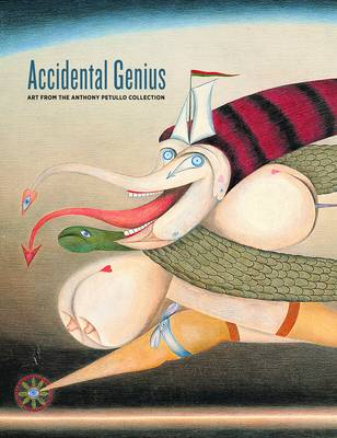 Accidental Genius: Art from the Anthony Petullo Collection (Hardback)