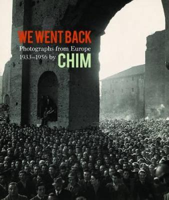 We Went Back: Photographs from Europe 1933-1956 by Chim (Hardback)