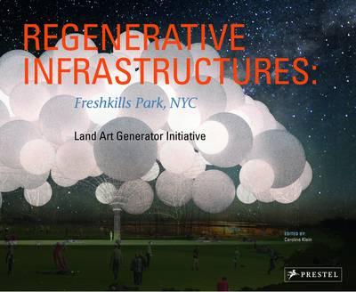 Regenerative Infrastructures: Freshkills Park NYC, Land Art  Generator Initiative (Hardback)