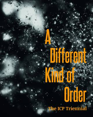 A Different Kind of Order: The ICP Triennial (Hardback)