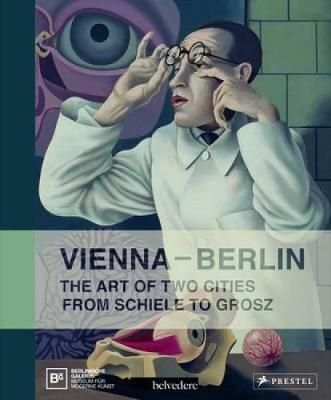 Vienna- Berlin: Art of Two Cities from Schiele to Grosz (Hardback)