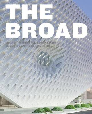 The Broad: An Art Museum Designed by Diller Scofidio + Renfro (Hardback)