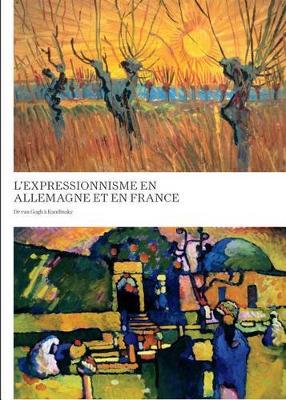 L'expressionnisme En Allemagne Et En France: De Van Gogh Aa Kandinsky (Hardback)