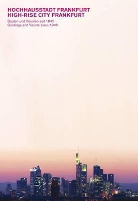 High-Rise City Frankfurt: Buildings and Visions Since 1945 (Hardback)