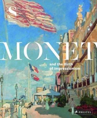 Monet and the Birth of Impressionism (Hardback)