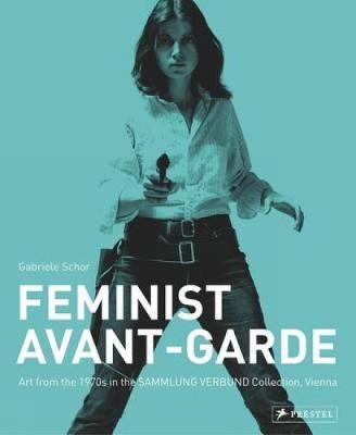 The Feminist Avant-Garde of the 1970's: Works from the Sammlung Verbund Vienna (Hardback)