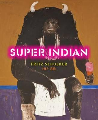 Super Indian: Fritz Scholder 1967-1980 (Hardback)