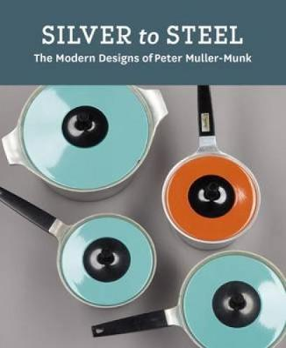 Silver to Steel: The Modern Designs of Peter Muller-Munk (Hardback)