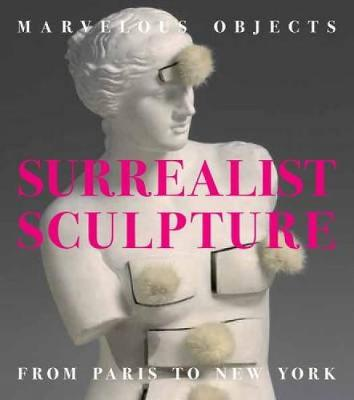 Marvelous Objects: Surrealist Sculpture from Paris to New York (Hardback)