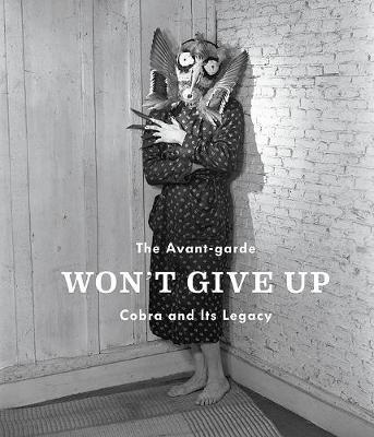 The Avant-Garde Won't Give Up: Cobra and its Legacy (Hardback)