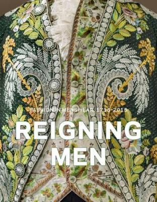 Reigning Men: Fashion in Menswear, 1715-2015 (Hardback)