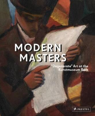 "Modern Masters: ""Degenerate Art"" at the Kunstmuseum Bern (Hardback)"