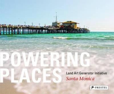 Powering Places: Land Art Generator Initiative, Santa Monica (Hardback)