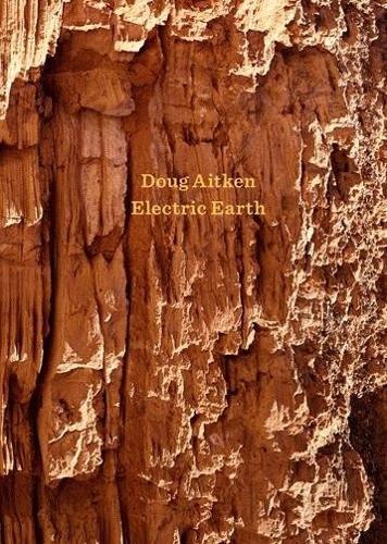 Doug Aitken: Electric Earth (Hardback)