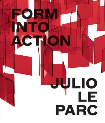 Julio Le Parc - Form into Action (Hardback)
