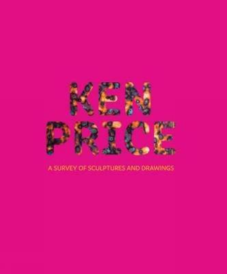 Ken Price: A Survey of Sculpture and Drawings (Hardback)
