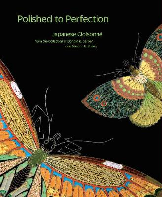 Polished to Perfection: Japanese Cloisonne from the Collection of Donald K. Gerber and Sueann E. Sherry (Hardback)